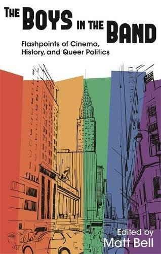 Boys in the Band: Flashpoints of Cinema, History, and Queer Politics (Contemporary Approaches to Film and Media Studies)