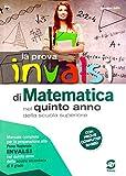 La prova INVALSI di matematica. Per la 5ª classe delle Scuole superiori. Con e-book. Con espansione online