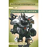 Artificial Intelligence for Computer Games: An Introduction by John David Funge (2004-07-29)