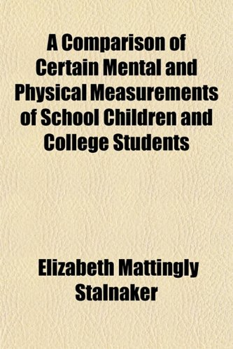 A Comparison of Certain Mental and Physical Measurements of School Children and College Students