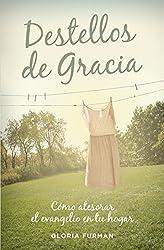Destellos de Gracia: Cómo atesorar el evangelio en tu hogar (Spanish Edition)