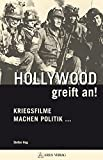 Hollywood greift an!: Kriegsfilme machen Politik .. - Stefan Hug