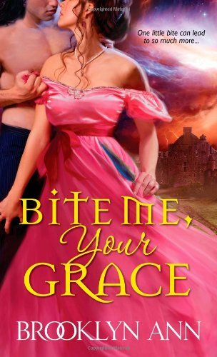 Bite Me, Your Grace (Scandals with Bite) by Brooklyn Ann (2013-04-02)