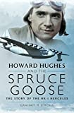 Howard Hughes and the Spruce Goose: The Story of the H-K1 Hercules