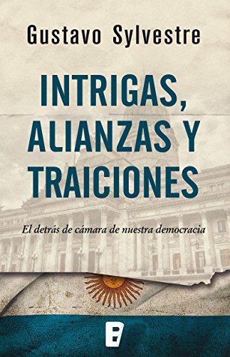 Intrigas, alianzas y traiciones: El detrás de cámara de nuestra democracia por Gustavo Sylvestre