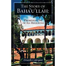 The Story of Bahaullah: Promised One of All Religions (English Edition)