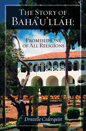 The Story of Bahaullah: Promised One of All Religions (English Edition) por Druzelle Cederquist