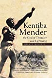 Kentiba Mender the God of Thunder and Lightning: How Kentiba Mender Liberated Africa from the...