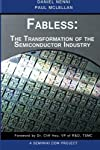 The purpose of this book is to illustrate the magnificence of the fabless semiconductor ecosystem, and to give credit where credit is due. We trace the history of the semiconductor industry from both a technical and business perspective. We argue tha...