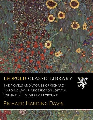 The Novels and Stories of Richard Harding Davis. Crossroads Edition, Volume IV. Soldiers of Fortune por Richard Harding Davis