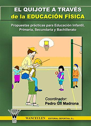 El Quijote a través de la Educación Física: Propuestas didácticas para Educación Infantil, Primaria, Secundaria y Bachillerato por Pedro Gil Madrona