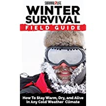 Winter Survival Field Guide: How To Stay Warm, Dry, and Alive In Any Cold Weather Climate (English Edition)