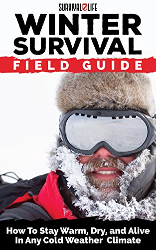 winter-survival-field-guide-how-to-stay-warm-dry-and-alive-in-any-cold-weather-climate-english-editi