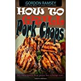 How to Grill Pork chops: 20 Recipes for you to chop on (English Edition)