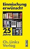 Einmischung erwünscht: 25 Jahre Ch. Links Verlag