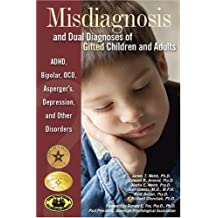 Misdiagnosis and Dual Diagnoses of Gifted Children and Adults: ADHD, Bipolar, Ocd, Asperger's, Depression, and Other Disorders by James T. Webb (2005-01-01)