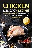 Chicken Delicacy Recipes: The Ultimate Chicken Recipe Cookbook with 30 Scrumptious Recipes