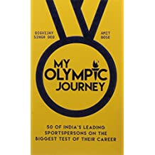 My Olympic Journey: 50 of India's Leading Sportspersons on the Biggest Test of Their Career