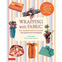 Wrapping with Fabric: Your Complete Guide to Furoshiki-The Japanese Art of Wrapping (English Edition)