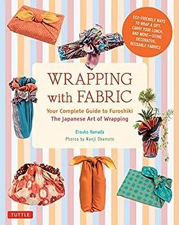 Wrapping with Fabric: Your Complete Guide to Furoshiki-The Japanese Art of Wrapping par [Yamada, Kanji Okamoto Etsuko]