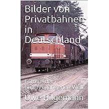 Bilder von Privatbahnen in Deutschland: Fotos einer untergegangenen Welt