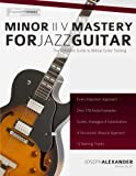 Minor ii V Mastery for Jazz Guitar: The Definitive Study Guide to Bebop Guitar Soloing