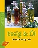 Essig & Öl: Köstlich - würzig - fein (SMART)