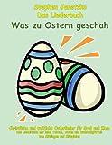 Was zu Ostern geschah - Christliche und weltliche Osterlieder für Groß und Klein: Das Liederbuch mit allen Texten, Noten und Gitarrengriffen zum Mitsingen und Mitspielen
