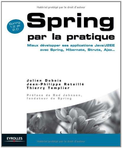 Spring par la pratique : Mieux développer ses applications Java/J2EE avec Spring, Hibernate, Struts, Ajax...