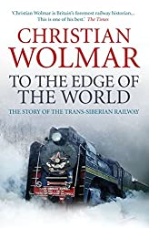 To the Edge of the World: The Story of the Trans-Siberian Railway
