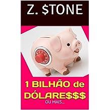 1 BILHÃO de DÓLARES $$$: ou mais... (Portuguese Edition)