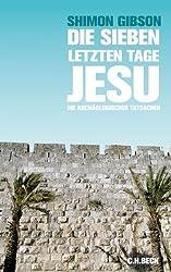 Die sieben letzten Tage Jesu: Die archäologischen Tatsachen