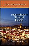 Marrakech Travel Guide: Morocco Travel Guide: Marrakech (English Edition)