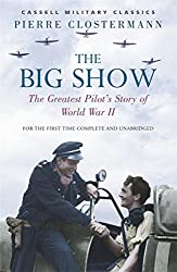 The Big Show: The Greatest Pilot's Story of World War II