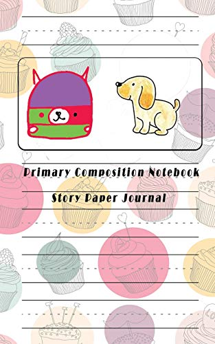 Notebook Story Paper Journal: Sweet Cup Cake Cover Notebook for Kid Story Paper with Picture Space for Title, Drawing Journals, ... Kinder-3rd Grade 100 pages, 5 x 8 Inches. ()