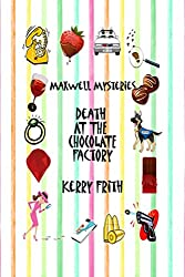 Death at the Chocolate Factory (Maxwell Mysteries Book 3)