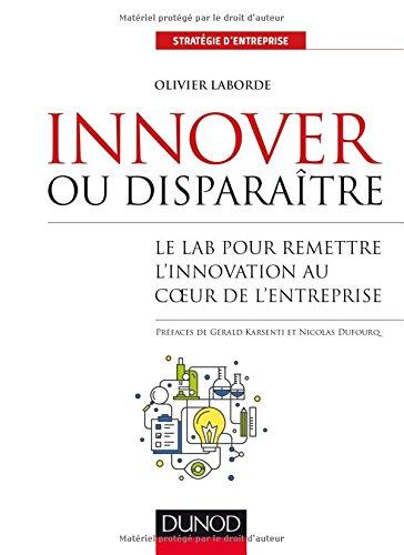 Innover ou disparaître : Le lab pour remettre l'innovation au coeur de l'entreprise par From Dunod