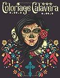 Coloriage Calavera: Livre de Coloriage pour Adultes   Coloriage Tête de Mort   Coloriage Crâne de Sucre   Coloriage Femmes Gothiques   Sugar Skull, Dia de los muertos