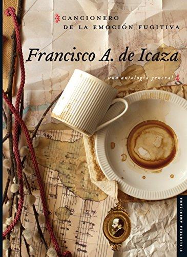 Cancionero de la emoción fugitiva. Una antología general (Serie Viajes al siglo XIX) por Francisco A. de Icaza