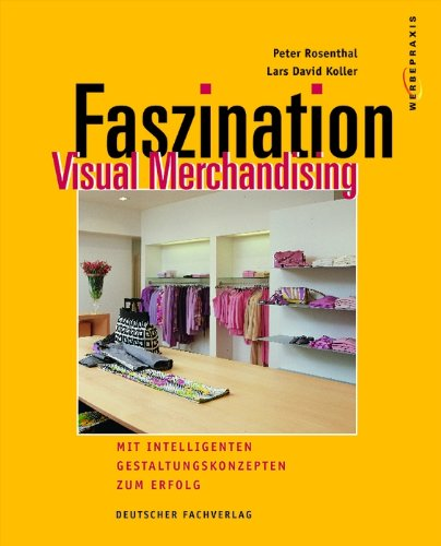 Faszination Visual Merchandising: Mit intelligenten Gestaltungskonzepten zum Erfolg