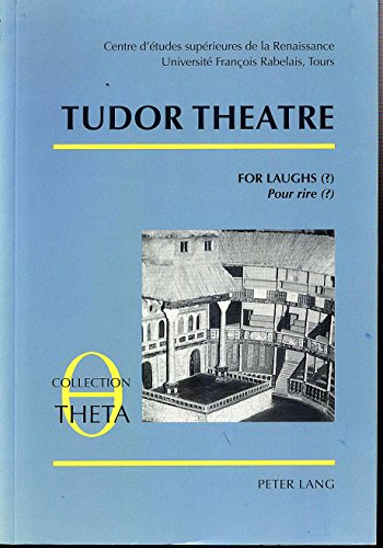 Tudor Theatre- For Laughs (?)- Pour rire (?): Puzzling laughter in plays of the Tudor age- Rires et problèmes dans le théâtre des Tudor (Collection Theta / Etudes de sémiologie théâtrale, Band 6)