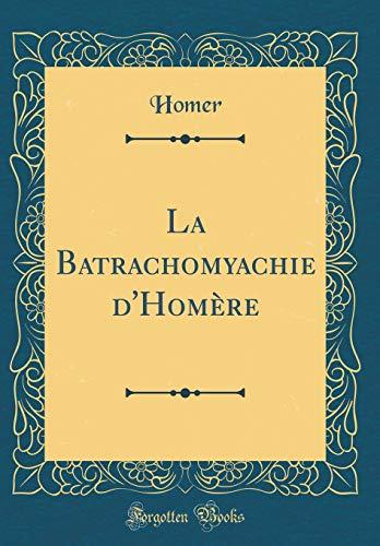 La Batrachomyachie d'Homère (Classic Reprint) par Homer Homer