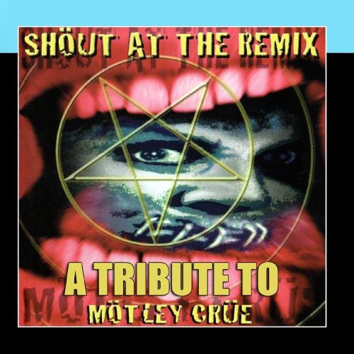 Shout At The Remix - A Tribute To Mötley Crüe