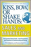 Kiss, Bow, or Shake Hands, Sales and Marketing: The Essential Cultural GuideFrom Presentations and Promotions to Communicating and Closing - Terri Morrison
