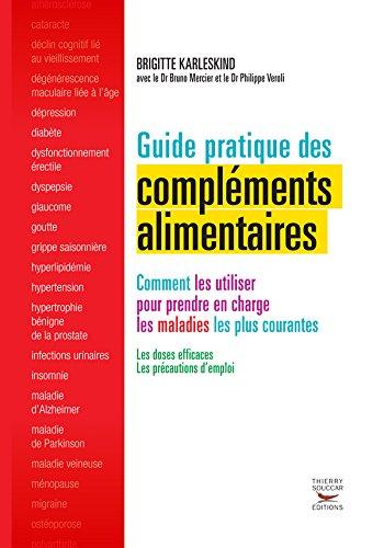 Télécharger Guide pratique des compléments alimentaires: Comment les utiliser pour prendre en charge les maladies les plus courantes PDF Fichier