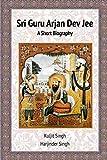 Sri Guru Arjan Dev Jee - A Short Biography