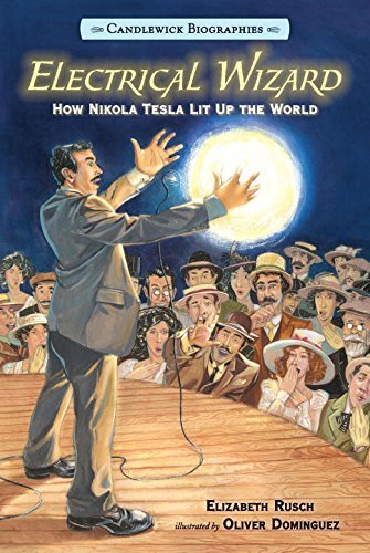 Electrical Wizard: Candlewick Biographies: How Nikola Tesla Lit Up the World by Elizabeth Rusch (2015-09-08)