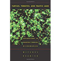 Turtles, Termites & Traffic Jams – Explorations in Massively Parallel Microworlds (Complex Adaptive Systems)