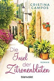 Die Insel der Zitronenblüten: Roman von [Campos, Cristina]