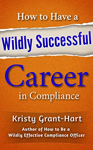 How to Have a Wildly Successful Career in Compliance (English Edition)